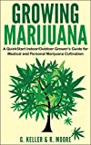 Marijuana: Growing Marijuana, A QuickStart Indoor And Outdoor Grower's Guide For Medical And Personal Marijuana.