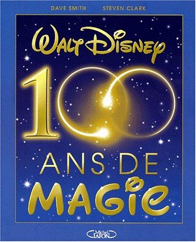 Walt Disney, 100 ans de magie par Dave Smith, Steven Clark