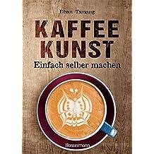 Kaffeekunst - einfach selber machen - mit 450 farbigen Schritt-für-Schritt-Fotos: 60 großartige Motive aus Milchschaum - von Latte Art Champion Dhan Tamang