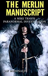 The Merlin Manuscript: Volume 6 (A Mike Travis Paranormal Investigation) by Jan McDonald (2014-07-04)