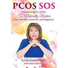 PCOS SOS: A Gynecologist's Lifeline To Naturally Restore Your Rhythms, Hormones, and Happiness (English Edition)