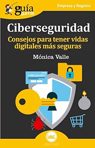 GuíaBurros Ciberseguridad: Consejos para tener vidas digitales más seguras (Guíburros) por Mónica Valle