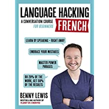 LANGUAGE HACKING FRENCH (Learn How to Speak French - Right Away): A Conversation Course for Beginners (English Edition)
