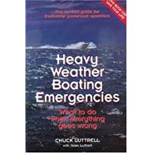 Heavy Weather Boating Emergencies: What to Do When Everything Goes Wrong: The Survival Guide for Freshwater Powerboat Operators - What to Do When Everything Goes Wrong