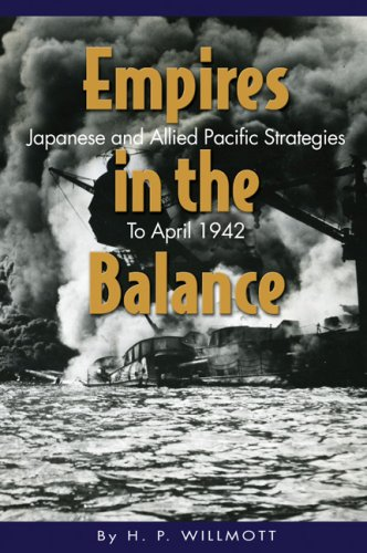 Empires in the Balance: Japanese and Allied Pacific Strategies to April 1942 (World War II)