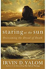 Staring At The Sun: Being at peace with your own mortality: Overcoming the Dread of Death Paperback