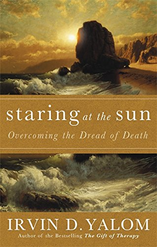 Staring At The Sun: Being at peace with your own mortality: Overcoming the Dread of Death