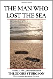 The Man Who Lost the Sea: The Complete Stories of Theodore Sturgeon v.ume X