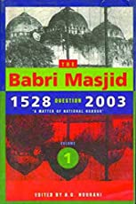 The Babri Masjid Question, 1528–2003 – `A Matter of National Honour`