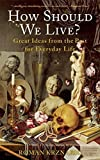 How Should We Live?: Great Ideas from the Past for Everyday Life by Roman Krznaric (2015-07-14)
