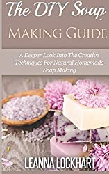 The DIY Soap Making Guide: A Deeper Look Into The Creative Techniques For Natural Homemade Soap Making (DIY Beauty Collection) by Leanna Lockhart (2015-02-28)