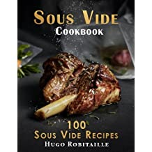 Sous Vide Cookbook: 100 Sous Vide Recipes for Perfect Modern Meals; with Photos and Complete Nutritional Information for Every Meal (Black & White)