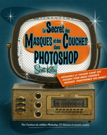 Le Secret des masques et des couches dans Photoshop par Scott Kelby