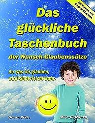 Das glückliche Taschenbuch der Wunsch-Glaubenssätze: An was wir glauben, wird kinderleicht wahr