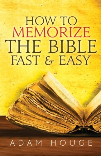 How to Memorize the Bible Fast and Easy by Adam Houge (2015-02-17)