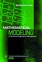 Mathematical Modeling: A Chemical Engineer's Perspective (Process Systems Engineering)