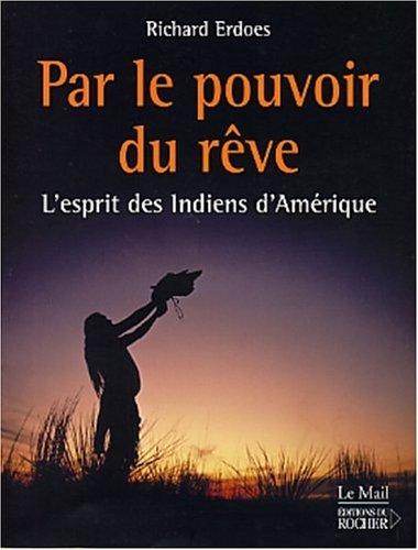Par le pouvoir du rêve - L'esprit des Indiens d'Amérique par Richard Erdoes