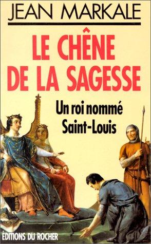LE CHENE DE LA SAGESSE. Un roi nommé Saint-Louis