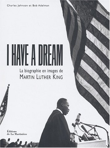 I Have a Dream : La Biographie en image de Martin Luther King par Charles Johnson, Bob Adelman