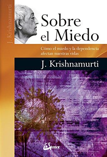 Sobre El Miedo. Como El Miedo Y La Dependencia Afectan Nuestras Vidas (Krishnamurti) por Jiddu Krishnamurti