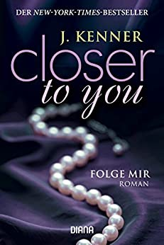 Closer to you (1): Folge mir: Roman von [Kenner, J.]