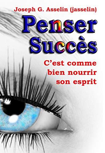 Couverture du livre PENSER SUCCÈS: Pensées positives, c'est comme bien nourrir son esprit