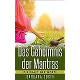 Das Geheimnis der Mantras: Die Kraft der Worte: Erlernen der Mantra-Meditation führt zu mehr Entspannung,Zufriedenheit, Fülle und Glück