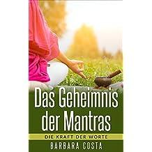 Das Geheimnis der Mantras: Die Kraft der Worte: Erlernen der Mantra-Meditation führt zu mehr Entspannung,Zufriedenheit, Fülle und Glück.(Entdecken Sie Mantras, Affirmationen und Meditationen)