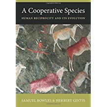 A Cooperative Species: Human Reciprocity and Its Evolution Reprint edition by Bowles, Samuel, Gintis, Herbert (2013) Paperback