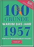 100 Gründe, warum das Jahr 1957 einfach unvergesslich bleibt: zum 60. Geburtstag