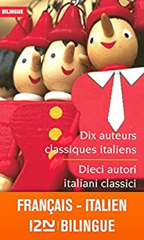Bilingue français-italien : Dix auteurs classiques italiens - Dieci autori italiani classici par [DANTE ALIGHIERI, ARIOSTO, Ludovico, TASSO, Torquato, PETRARCA, Giovanni]