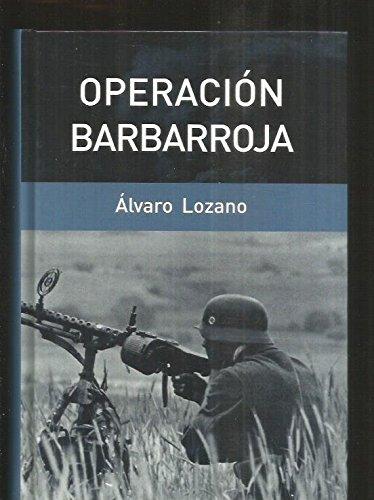 Operación Barbarroja. La Invasión Alemana De Rusia. 1941