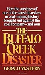 The Buffalo Creek Disaster: How the survivors of one of the worst disasters in coal-mining history brought suit against the coal company--and won by Stern, Gerald M. (1977) Mass Market Paperback