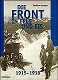 Die Front in Fels und Eis - Der Weltkrieg 1915 - 1918 im Hochgebirge - Gunther Langes
