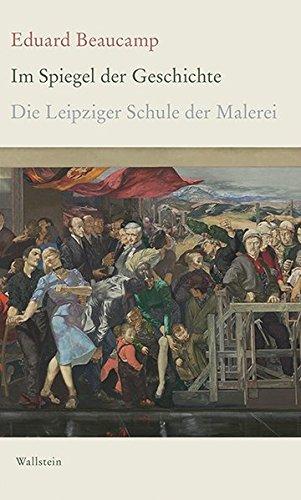 Die Geschichte Der Kunst Und Malerei (Im Spiegel der Geschichte: Die Leipziger Schule der Malerei)