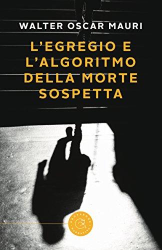 Walter Mauri - L'Egregio e l'algoritmo della morte sospetta (2018)