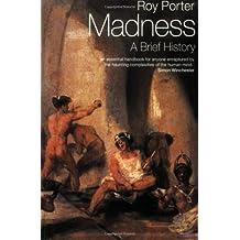 Madness: Une Brève Histoire par Roy Porter (5Février 2004)