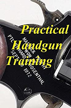 Practical Handgun Training: A Practical Guide to All Aspects of Handgun Use Descargar Epub Ahora