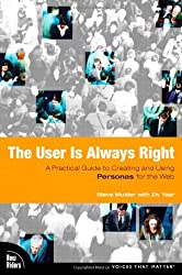 The User is Always Right: A Practical Guide to Creating and Using Personas for the Web (Voices That Matter) by Steve Mulder (2006-08-21)
