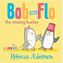 [(Bob and Flo and the Missing Bucket)] [By (author) Rebecca Ashdown] published on (February, 2015)