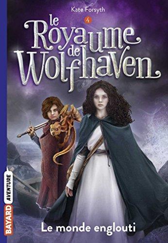 Le Royaume de Wolfhaven, Tome 04: Le monde englouti par Kate Forsyth