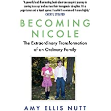 Becoming Nicole: The Extraordinary Transformation of an Ordinary Family (English Edition)