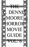 The C. Dennis Moore Horror Movie Guide Vol. 6 (English Edition)