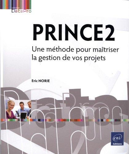 PRINCE2 - Une méthode pour maîtriser la gestion de vos projets par Eric NORIE
