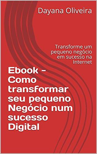 Ebook - Como transformar seu pequeno Negócio num sucesso Digital ...
