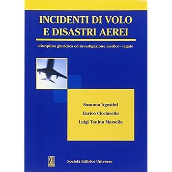 Incidenti Di Volo E Disastri Aerei. Disciplina Giuridica E Investigazione Emdico Legale