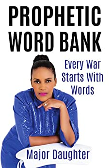 Prophetic Word Bank: Every War Starts With Words (English Edition) par [Daughter, Major]