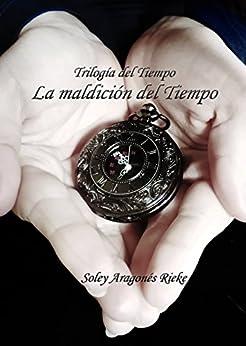 La maldición del Tiempo (Trilogía del Tiempo nº 1) (Spanish Edition) by [Aragonés Rieke, Soley]