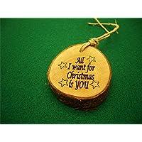 Personalizza la tua decorazione artigianale per l'albero di Natale, decoro ornamento palla di Natale personalizzata in legno rustico con il tuo nome. All I want for Christmas is you