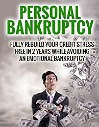 Personal Bankruptcy: Fully Rebuild Your Credit Stress Free In 2 Years While Avoiding An Emotional Bankruptcy (English Edition)